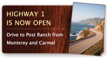 Highway 1 is now open – Drive to Post Ranch from Monterey and Carmel.